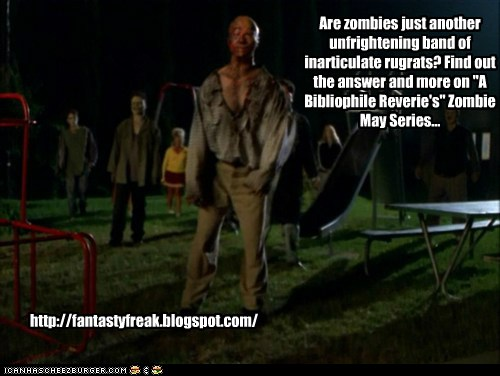 "Are zombies just another unfrightening band of inarticulate rugrats? Find out the answer and more on ""A Bibliophile Reverie's"" Zombie May Series..."