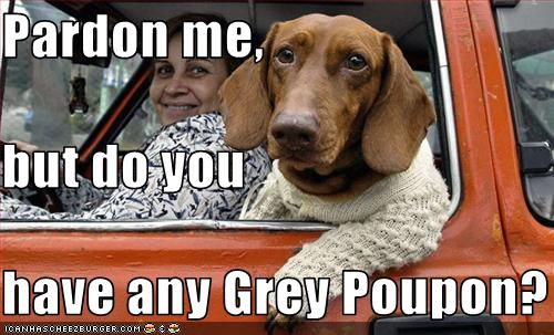 do you have any grey poupon