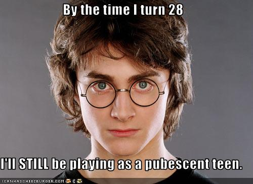 By the time I turn 28 I'll STILL be playing as a pubescent teen