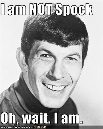 I am NOT Spock  Oh, wait. I am.