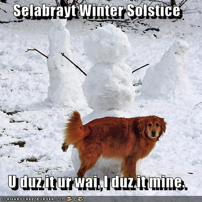 Selabrayt Winter Solstice U duz it ur wai, I duz it mine.