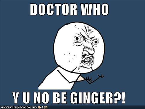 doctor who y u no be ginger