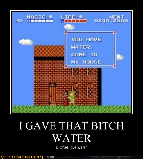 I GAVE THAT B*TCH WATER