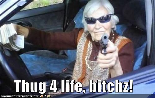 Thug 4 life, bitchz!