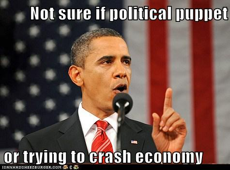 Not sure if political puppet  or trying to crash economy