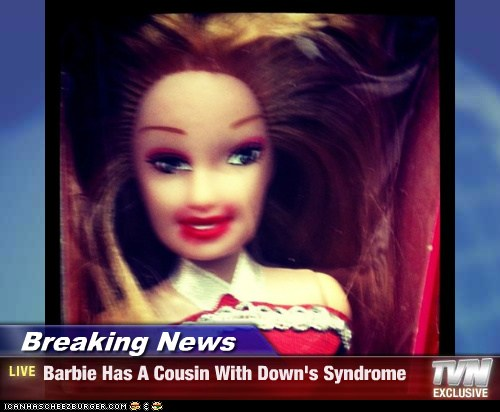 Breaking News - Barbie Has A Cousin With Down's Syndrome