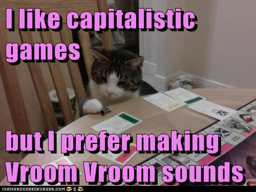 I like capitalistic games  but I prefer making Vroom Vroom sounds