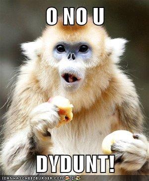 O NO U   DYDUNT!