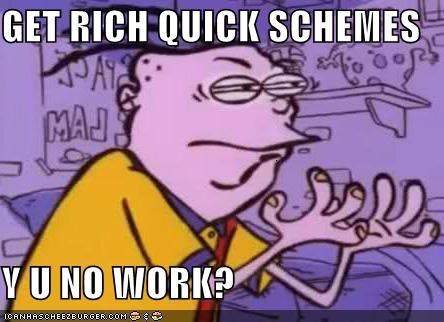 Get rich quick schemes