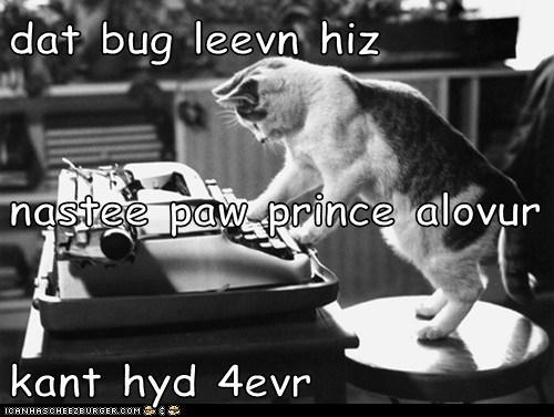 dat bug leevn hiz nastee paw prince alovur kant hyd 4evr