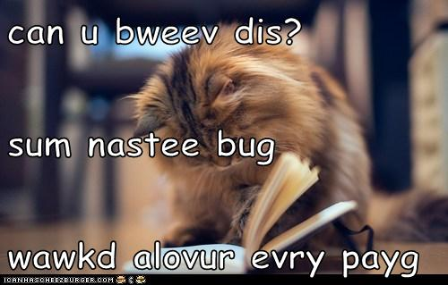 can u bweev dis? sum nastee bug wawkd alovur evry payg