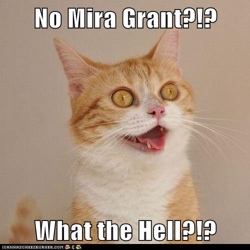 No Mira Grant?!?  What the Hell?!?