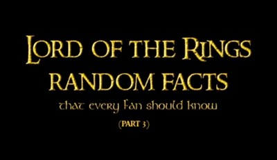 Another Round of 20 Lord of the Rings Facts That You Should Know (Part 3)
