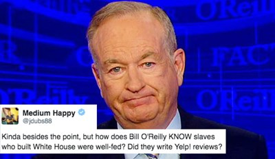 Bill O'Reilly Put a Target On His Back After He Said Some Ridiculous White House 'Historical Facts' and The Internet Didn't Miss With Their Reposnse