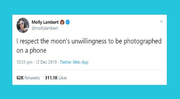 funny tweets by women | Molly Lambert @mollylambert respect moon's unwillingness be photographed on phone