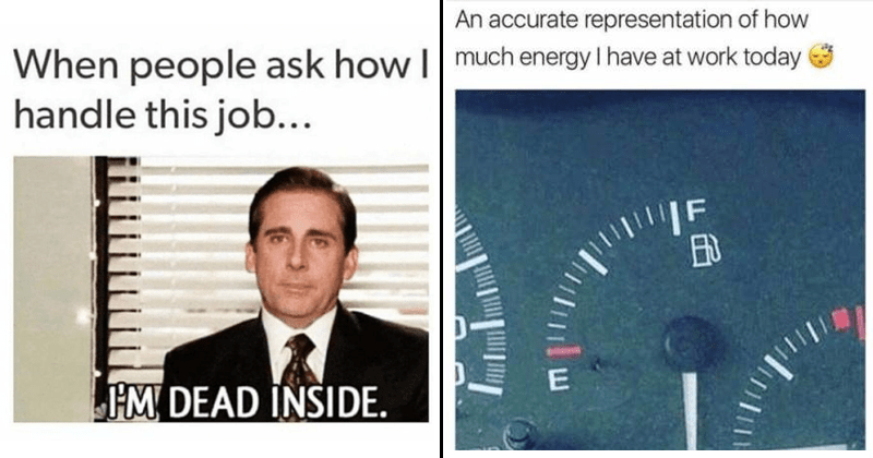 funny memes, funny random memes | meme with Michael Scott from The Office people ask handle this job HM DEAD INSIDE. Simple really. pic of fuel tank indicator in a car. An accurate representation much energy have at work today