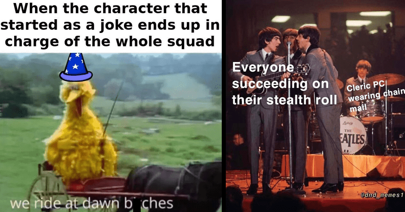 funny dank memes about dungeons and dragons | big bird in a magician's hat character started as joke ends up charge whole squad ride at dawn bitches. the beatles Everyone succeeding on Cleric PC wearing chain their stealth chain mail