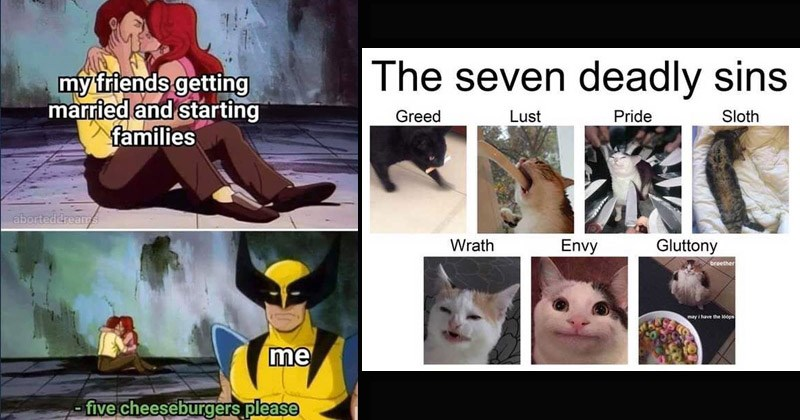 Funny random memes | x-men cartoon wolverine in front of a kissing couple. my friends getting married and starting families aborteddreams five cheeseburgers please. seven deadly sins as cat memes Pride Sloth Greed Lust Gluttony Wrath Envy broether may have loops