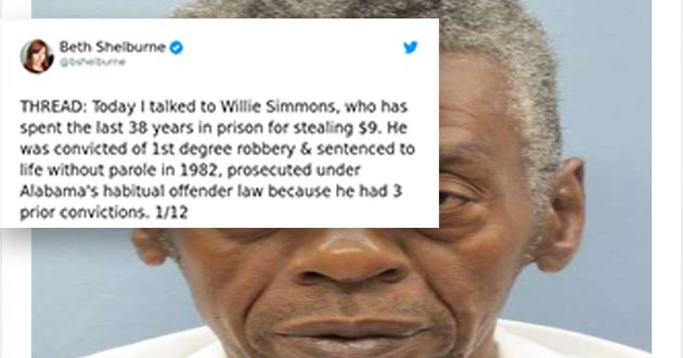 thread tweets story jail wrongful sentence injustice sad story news | tweet by bshelburne THREAD: Today talked Willie Simmons, who has spent last 38 years prison stealing $9. He convicted 1st degree robbery sentenced life without parole 1982, prosecuted under Alabama's habitual offender law because he had 3 prior convictions