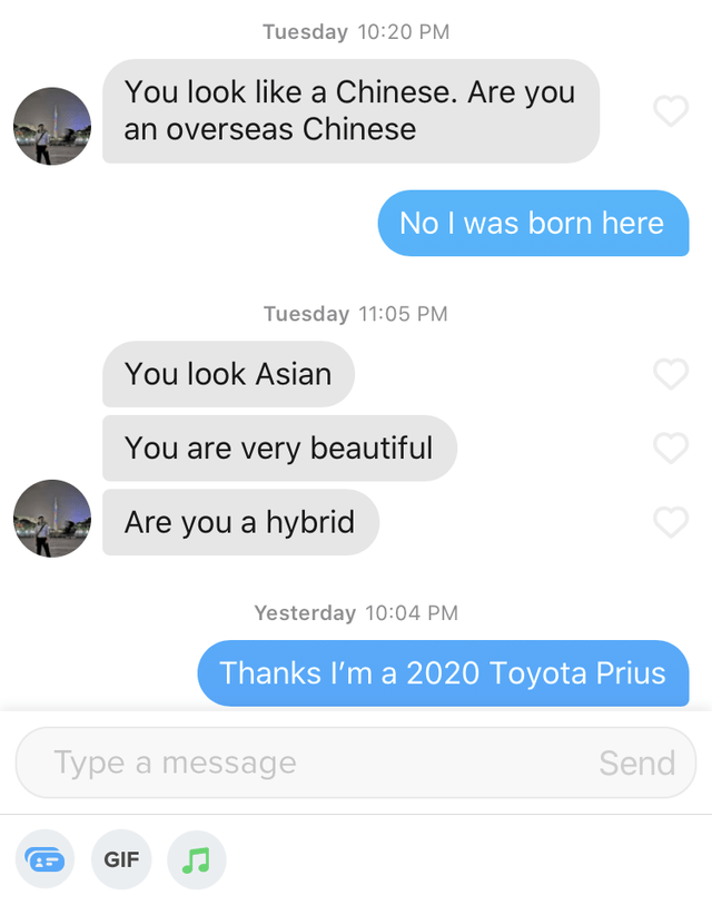list of the top ten funny tinder posts of the week | Sunglasses - Tuesday 10:20 PM look like Chinese. Are an overseas Chinese No born here Tuesday 11:05 PM look Asian are very beautiful Are hybrid Yesterday 10:04 PM Thanks 2020 Toyota Prius Send Type message GIF