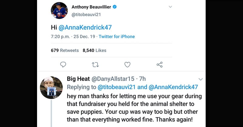 Funny Twitter thread where a pro hockey player tries to flirt with Anna Kendrick | Anthony Beauvillier @titobeauvi21 Hi @Annakendrick47. DanyAllstar15 Replying titobeauvi21 and @AnnaKendrick47 hey man thanks letting use gear during fundraiser held animal shelter save puppies cup way too big but other than everything worked fine. Thanks again