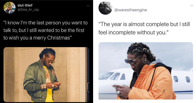 funny memes about future texting his ex, texting exes meme, toxic exes | Dee_Ar_Jay know last person want talk but still wanted be first wish merry Christmas. warestheengine year is almost complete but still feel incomplete without.