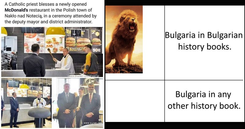 Funny memes about Eastern Europe | news report Catholic priest blesses newly opened McDonald's restaurant Polish town Naklo nad Noteci ceremony attended by deputy mayor and district administrator. Bulgaria Bulgarian history books. Bulgaria any other history book.
