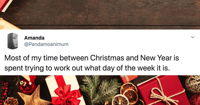 A collection of Twitter replies that are making fun of the week between Christmas and New Year's | tweet by Pandamoanimum Most my time between Christmas and New Year is spent trying work out day week is.