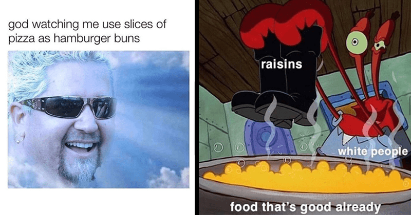 funny food memes, cursed food images, funny pics, adam driver, guy fieri | guy fieri in the sky: god watching use slices pizza as hamburger buns. deranged mr. krabs about to put boots inside a boiling pot: raisins white people food that's good already