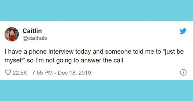 introvert funny tweets relatable life true accurate best of 2019 lol twitter | tweet by caithuls have phone interview today and someone told just be myself so l'm not going answer call