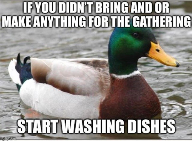 top ten 10 weekly advice animals | advice mallard IF DIDN'T BRING AND OR MAKE ANYTHING GATHERING START WASHING DISHES