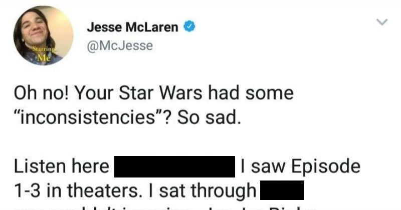 Guy on Twitter calls out people's complaints about the new Star Wars movie | tweet by McJesse Oh no Star Wars had some inconsistencies So sad. Listen here motherfucker saw Episode 1-3 theaters sat through shit couldn't imagine