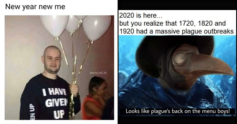 "Funny memes about 2020 and the new year, resolutions | man in a shirt that reads ""i have given up"" holding white balloons. New year new me. plague doctor mask: 2020 is here but realize 1720, 1820 and 1920 had massive plague outbreaks Looks like plague's back on menu boys!"