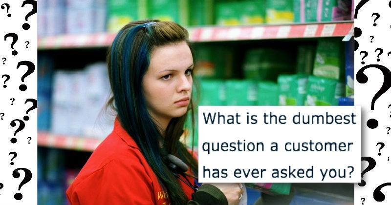customer service rage FAIL list work facepalm dumb questions