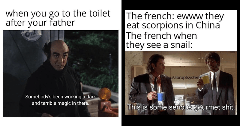 funny random memes, funny dank memes, edgy memes, relatable memes, australia bushfire memes, australia | go toilet after father On Somebody's been working dark and terrible magic there. pulp fiction meme french: ewww they eat scorpions China french they see snail: This is some serious gourmet shit.