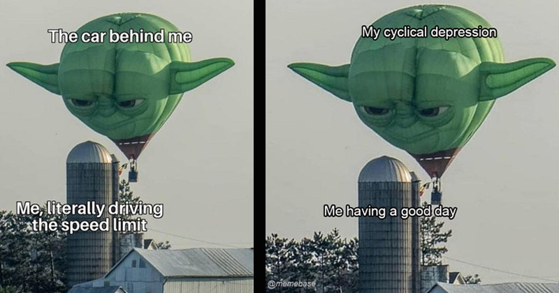 Funny memes entitled, 'Yoda Balloon' | yoda hot air balloon looming menacingly over a building. car behind literally driving the speed limit. My cyclical depression having good day.