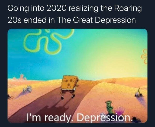 weekly top ten 10 spongebob memes | spongebob walking into the sunset. Going into 2020 realizing Roaring 20s ended Great Depression ready. Depression.