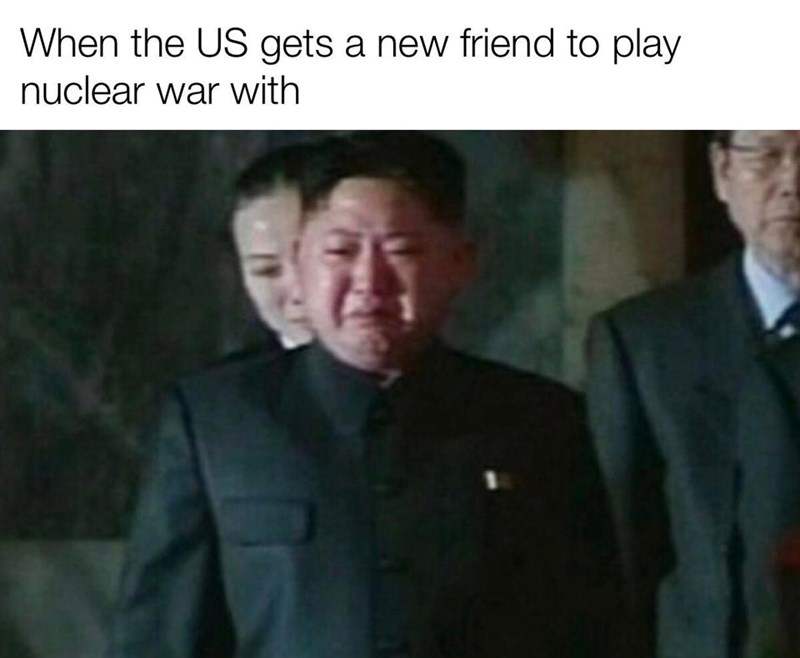 fantastic memes to get your day off to a perfect start. The cover photo is a meme of Kim Jong Un having to find a new friend to play nuclear war with now that the US is focused on Iran