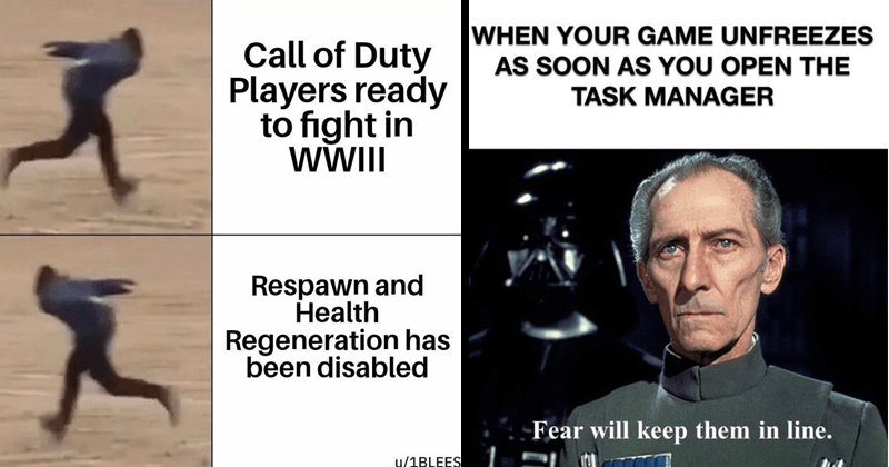 funny memes about video games, gaming memes, dank memes, funny comics, gaming comics, web comics, fornite, halo, star wars, witcher memes, henry cavill, the witcher, netflix | Call Duty Players ready fight WWII Respawn and Health Regeneration has been disabled. grand moff tarkin: GAME UNFREEZES AS SOON AS OPEN TASK MANAGER Fear will keep them line.