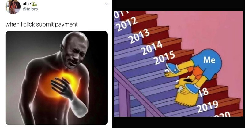 Funny random memes | Tweet meme about having debilitating chest pains WHEN I CLICK SUBMIT PAYMENT | Simpson's meme of Bart Simpson falling and tumbling down the family stairs with each stair object-labeled as a different year of the past decade from 2011 to 2020