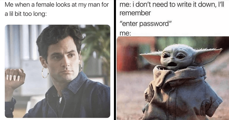 "funny random memes, relatable memes, relatable tweets, star wars, the mandalorian, penn badgely, you from netflix | actor penn badgley with long nails and hoop earrings: female looks at my man lil bit too long. baby yoda meme: don't need write down remember ""enter password"""