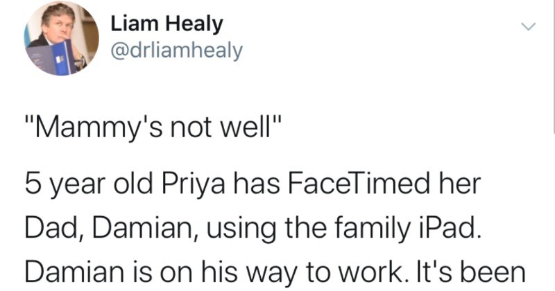 "A heartwarming story about a mom suffering a stroke and getting clutch care in a crucial moment | tweet by Liam Healy drliamhealy ""Mammy's not well"" 5 year old Priya has FaceTimed her Dad, Damian, using family iPad. Damian is on his way work s been busy few weeks family."