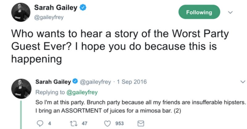 Twitter story of horrible hipster guest who put vinegar in all the drinks | tweet by Sarah Gailey O gaileyfrey Who wants hear story Worst Party Guest Ever hope do because this is happening So at this party. Brunch party because all my friends are insufferable hipsters bring an ASSORTMENT juices mimosa bar