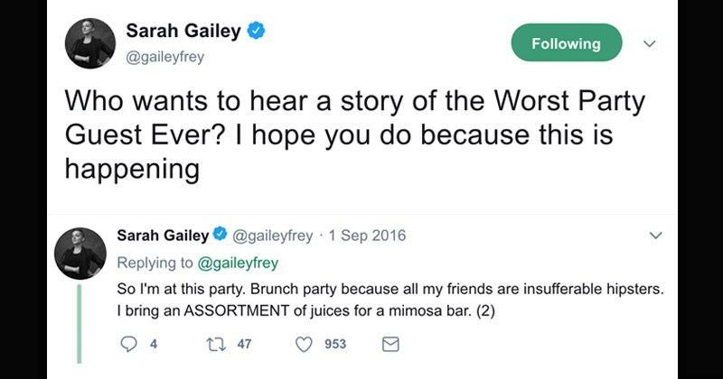 Funny Twitter story written by a woman who attended a mimosa party where someone added in vinegar to the juices without being asked to | tweet by Sarah Gailey gaileyfrey Who wants hear story Worst Party Guest Ever? hope do because this is happening. so at this party. Brunch party because all my friends are insufferable hipsters bring an ASSORTMENT juices mimosa bar