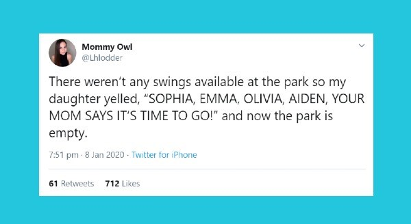 Funniest parenting tweets of the week | tweet by Lhlodder There weren't any swings available at park so my daughter yelled SOPHIA, EMMA, OLIVIA, AIDEN MOM SAYS 'S TIME GO and now park is empty
