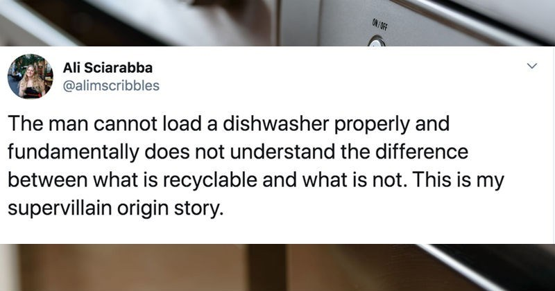 A collection of Twitter replies to people highlighting the pettiest arguments between married couples | tweet by alimscribbles man cannot load dishwasher properly and fundamentally does not understand difference between is recyclable and is not. This is my super villain origin story.