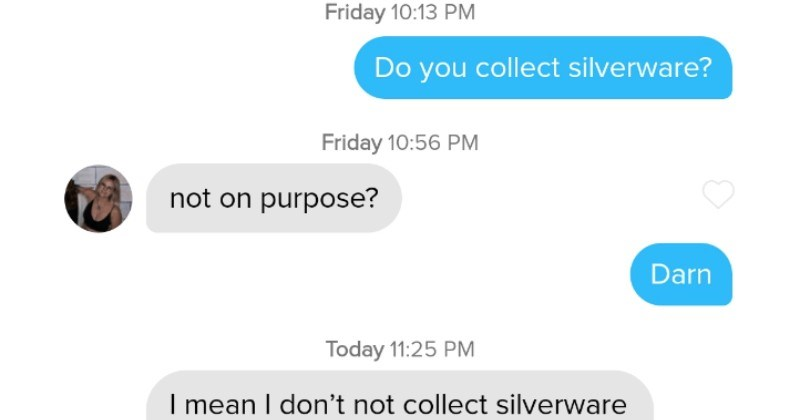 A collection of wins and fails from various people on Tinder | Do collect silverware? not on purpose? Darn mean don't not collect silverware just little confused about why asking