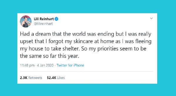 funniest women tweets | tweet by lilireinhart Had dream world ending but really upset forgot my skincare at home as fleeing my house take shelter. So my priorities seem be same so far this year