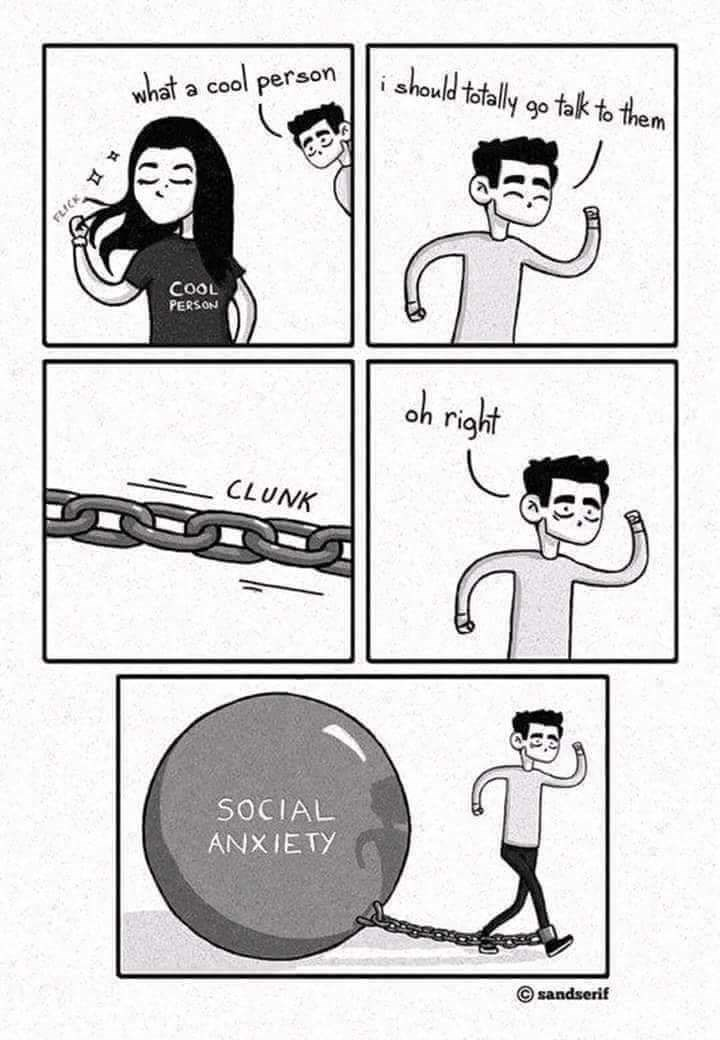 memes dump, funny random memes, funny tweets, relatable | comic of a guy seeing a girl and wanting to talk to her but getting stopped by the huge ball and chain attached to his leg. should totally go tak them cool person COOL PERSON oh right CLUNK SOCIAL ANXIETY