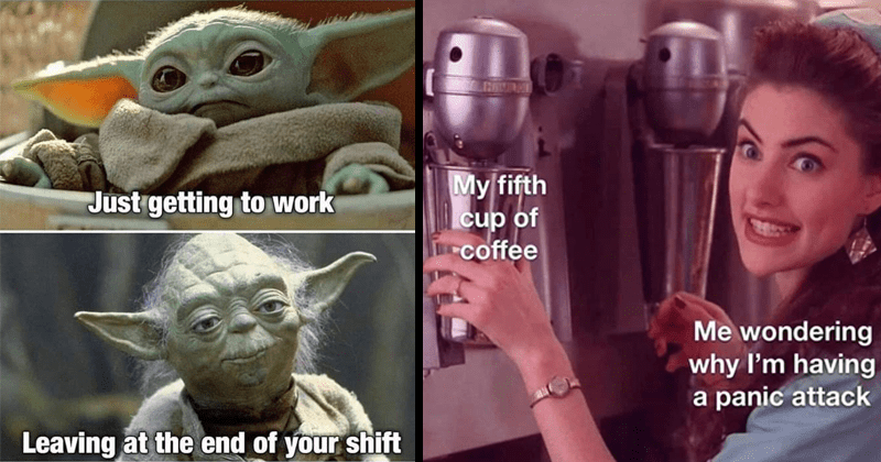 Funny memes about working and being tired all the time, relatable memes, dank memes, baby yoda memes, baby yoda work memes, twin peaks memes, overcaffeinated, anxiety | baby yoda and old yoda: Just getting work Leaving at end shift. My fifth cup coffee wondering why having panic attack.